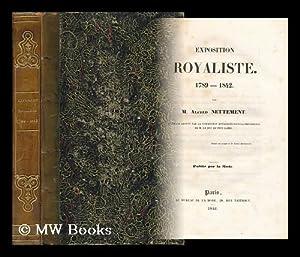 Exposition Royaliste : 1789-1842 / Par M. Alfred Nettement: Nettement, Alfred Francois (1805-...
