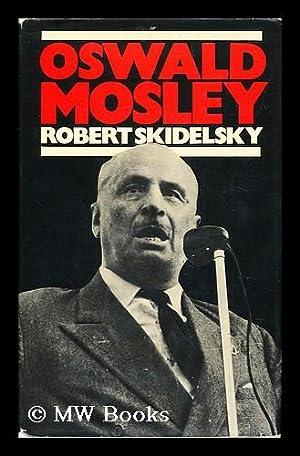Oswald Mosley / by Robert Skidelsky: Skidelsky, Robert Jacob Alexander (1939-)