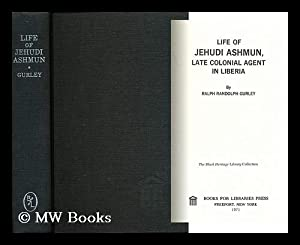 Life of Jehudi Ashmun, Late Colonial Agent in Liberia: Gurley, Ralph Randolph (1797-1872)