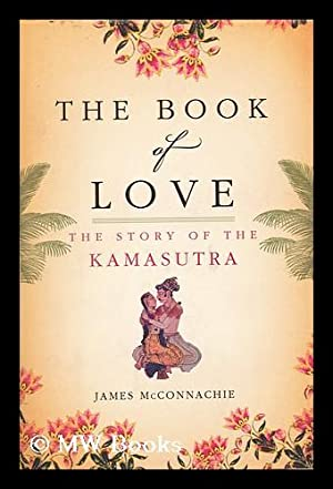The book of love : the story of the Kamasutra / by James McConnachie: McConnachie, James