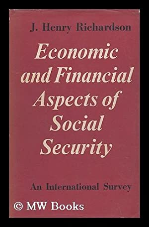 Economic and Financial Aspects of Social Security : an International Survey: Richardson, John Henry...