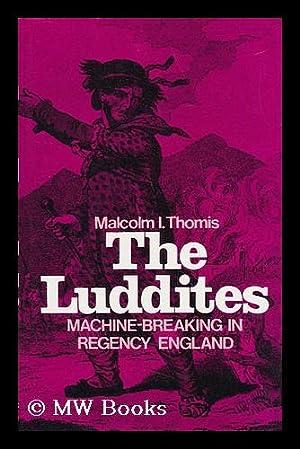 The Luddites : Machine-Breaking in Regency England / Malcolm I. Thomis: Thomis, Malcolm I.