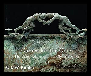 Games for the Gods : the Greek athlete and the Olympic spirit / by John J. Herrmann, Jr. and ...