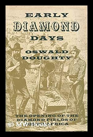 Early Diamond Days; the Opening of the Diamond Fields of South Africa: Doughty, Oswald