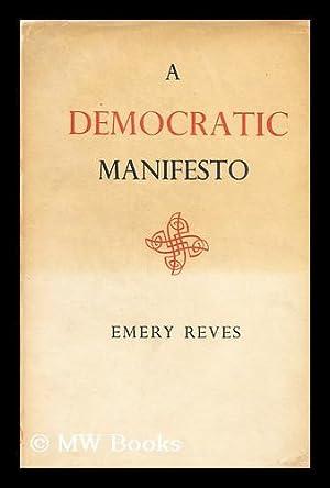 A Democratic Manifesto: Reves, Emery (1904-1981)