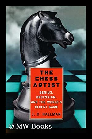 The Chess Artist: Genius, Obsession, and the Worlds Oldest Game