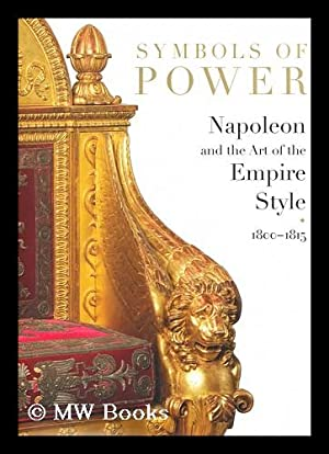 Symbols of Power : Napoleon and the Art of the Empire Style, 1800-1815 / by Odile ...