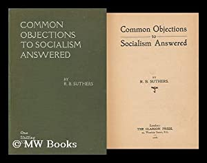 Common Objections to Socialism Answered / by R. B. Suthers: Suthers, Robert Bentley (1870-)