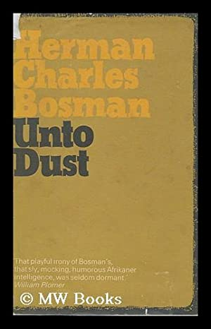 Unto Dust: Stories by Herman Charles Bosman: Bosman, Herman Charles,