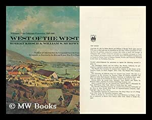 West of the West; Witnesses to the California Experience, 1542-1906. the Story of California from ...