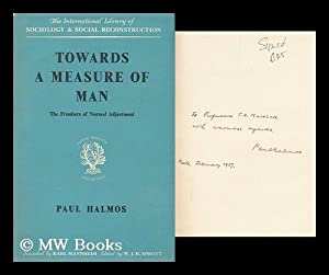 Towards a Measure of Man : the Frontiers of Normal Adjustment / by Paul Halmos: Halmos, Paul