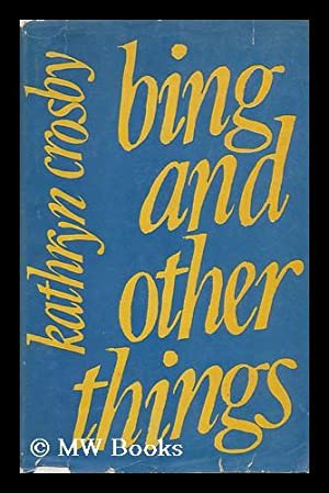 Bing and Other Things / by Kathryn Crosby: Crosby, Kathryn (1933-)