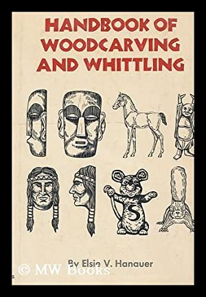 Handbook of Woodcarving and Whittling / by Elsie Hanauer: Hanauer, Elsie V.