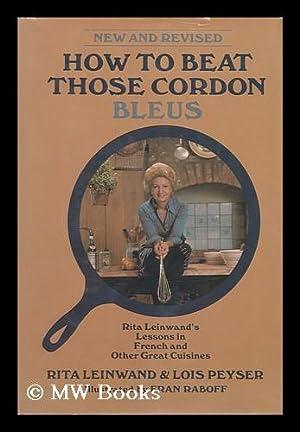 How to Beat Those Cordon Bleus : Leinwand, Rita. Peyser,