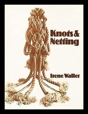 Knots & Netting / Irene Waller: Waller, Irene