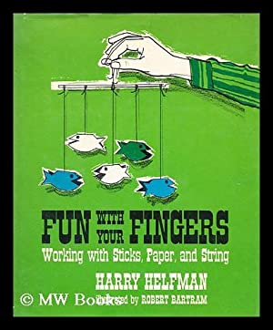 Fun with Your Fingers; Working with Sticks, Paper, and String [By] Harry Helfman. Illustrated by ...