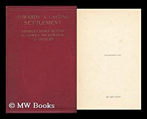 Towards a Lasting Settlement / by G. Lowes Dickinson and Others. Edited by Charles Roden ...