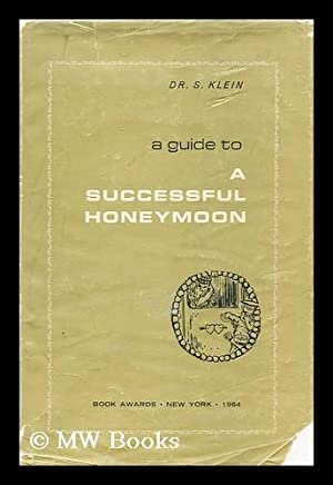 A Guide to a Successful Honeymoon: Klein, Dr. S.