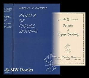 Maribel Y. Vinson's Primer of Figure Skating: Owen, Maribel Vinson