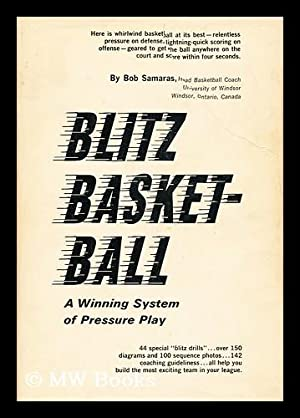Blitz Basketball; a Winning System of Pressure Play [By] Robert T. Samaras: Samaras, Bob (1927-)