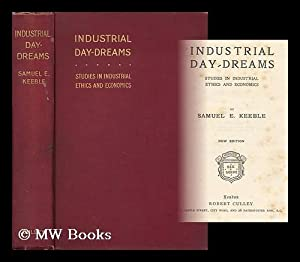 Industrial Day-Dreams : Studies in Industrial Ethics and Economics / Samuel E. Keeble: Keeble,...
