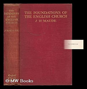 The Foundations of the English Church / by J. H. Maude: Maude, Joseph Hooper