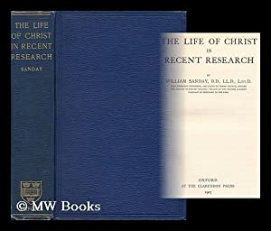 The Life of Christ in Recent Research / by William Sanday: Sanday, William (1843-1920)