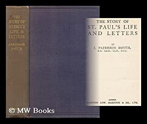 The Story of St. Paul's Life and: Smyth, John Paterson