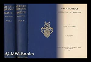 Wilhelmina, Margravine of Baireuth, [Complete in Two Volumes] by Edith E. Cuthell: Cuthell, Edith E...