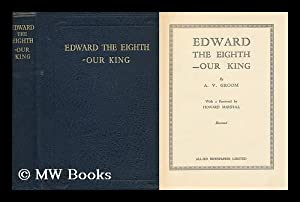 Edward the Eighth - Our King / by A.V. Groom. with a foreword by Howard Marshall. Ilustrated: ...