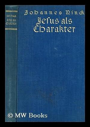 Jesus Als Charakter : Eine Untersuchung / Von Johannes Ninck: Ninck, Johannes (B. 1863)