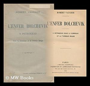 L'Enfer Bolchevik a Petrograd Sous La Commune: Vaucher, Robert (1887-