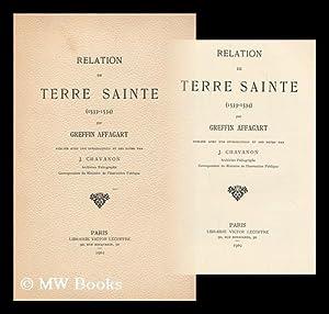 Relation De Terre Sainte (1533-1534) / Par Greffin Affagart ; Publiee Avec Une Introduction Et...