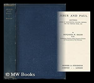 Jesus and Paul. Lectures Given At Manchester College, Oxford . 1920: Bacon, Benjamin Wisner (1860-...