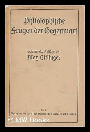 Philosophische Fragen Der Gegenwart: Ettlinger, Max