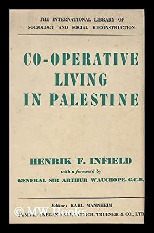 Co-Operative Living in Palestine / by Henrik F. Infiel ; with a Foreword by General Sir Arthur...