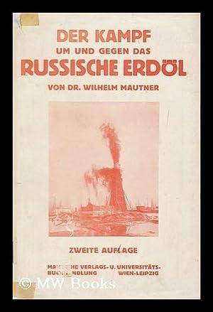 Der Kampf Um Und Gegen Das Russische Erdol: Mautner, Wilhelm (1889-)