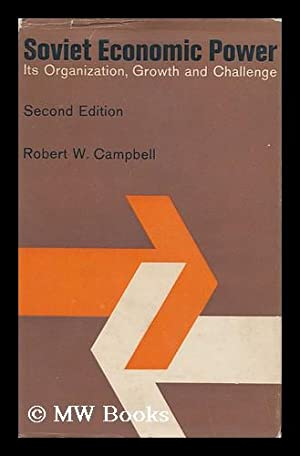 Soviet Economic Power : its Organization, Growth, and Challenge / Robert W. Campbell: Campbell...