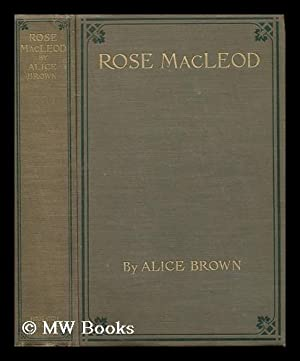Rose Macleod, by Alice Brown; with a Frontispiece by W. W. Churchill, Jr.: Brown, Alice (1857-1948)