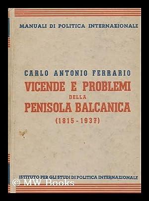 Vicende E Problemi Della Penisola Balcanica (1815-1937) / Carlo Antonio Ferrario: Ferrario, ...