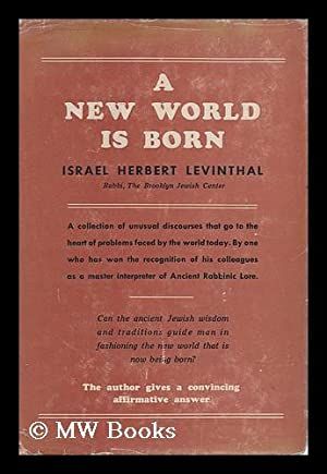 A New World is Born; Sermons and Addresses by Israel Herbert Levinthal: Levinthal, Israel Herbert (...