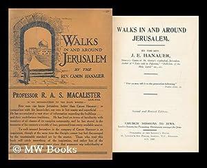 Walks in and around Jerusalem / by the Rev. J. E. Hanauer: Hanauer, James Edward (1850-)