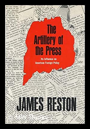 The Artillery of the Press; its Influence on American Foreign Policy, by James Reston: Reston, ...