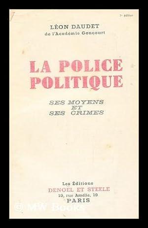 La Police Politique: Ses Moyens Et Ses Crimes: Daudet, Leon