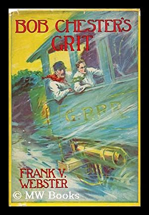 Bob Chester's Grit or from Ranch to Riches / Frank V. Webster. Illustrated.: Webster, Frank V.