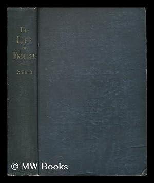 The Life of Frederick Froebel, Founder of the Kindergarden. by Denton J. Snider: Snider, Denton ...