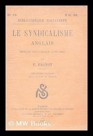 Le Syndicalisme Anglais : Resume Historique, 1799-1905: Fagnot, Francois