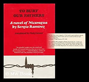 To Bury Our Fathers : a Novel of Nicaragua / by Sergio Ramirez ; Translated by Nick Caistor: ...
