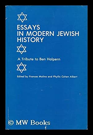 Essays in Modern Jewish History : a Tribute to Ben Halpern / Edited by Frances Malino and ...