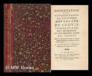 Dissertation Sur Plusieurs Points De L'Histoire Des Enfants De Clovis, Premier Du Nom, Roy De ...